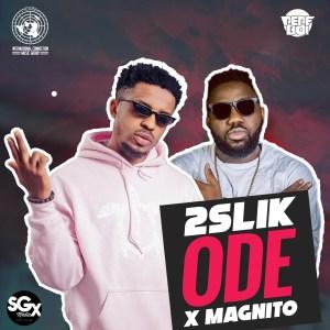 2Slik - Ode (Prod. Ckay) ft Magnito